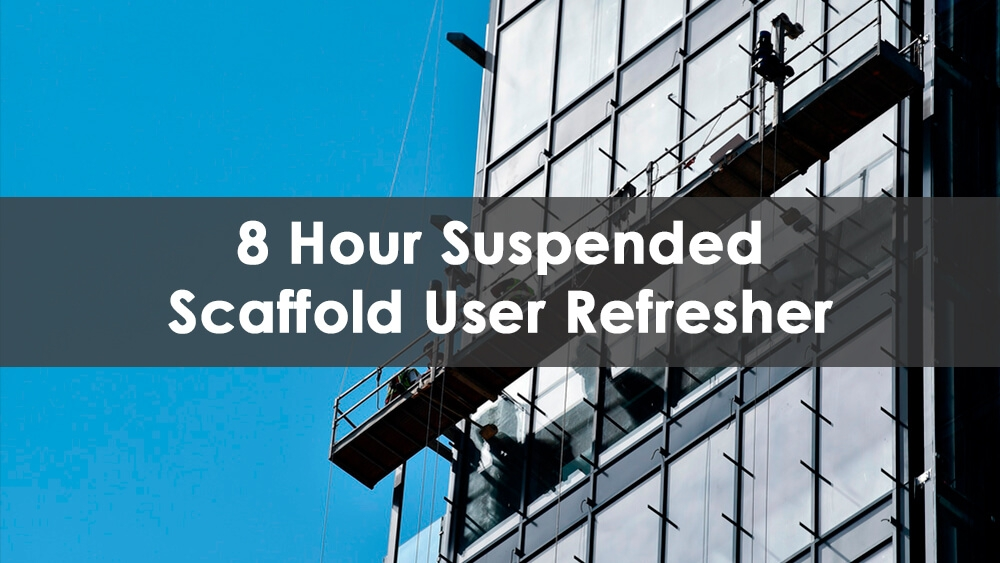 8 Hour Suspended Scaffold Refresher Training Course